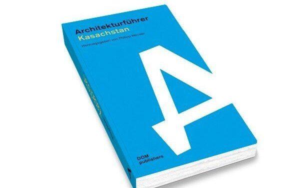 Architekturführer Kasachstan: Handbuch für Stadflaneure